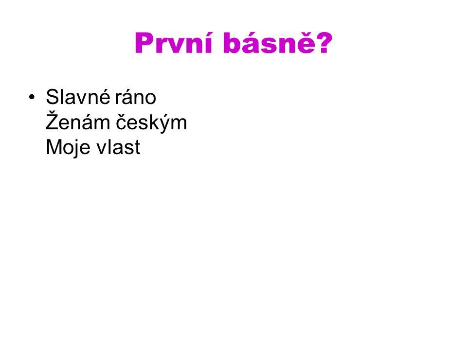 První básně Slavné ráno Ženám českým Moje vlast