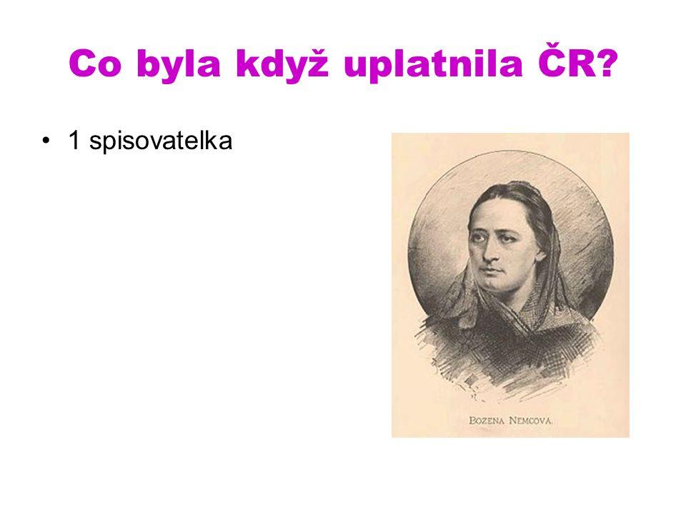 Co byla když uplatnila ČR 1 spisovatelka