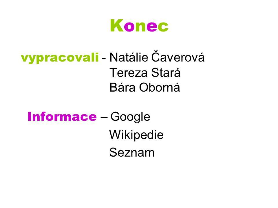 KonecKonec vypracovali - Natálie Čaverová Tereza Stará Bára Oborná Informace – Google Wikipedie Seznam