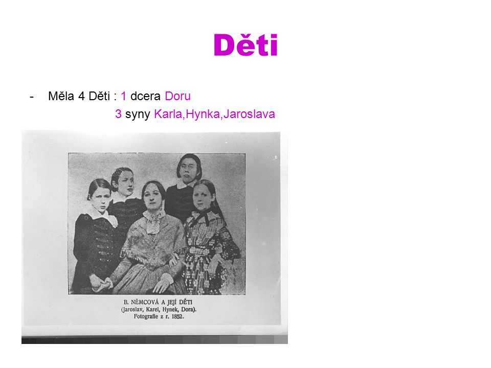 Děti -Měla 4 Děti : 1 dcera Doru 3 syny Karla,Hynka,Jaroslava