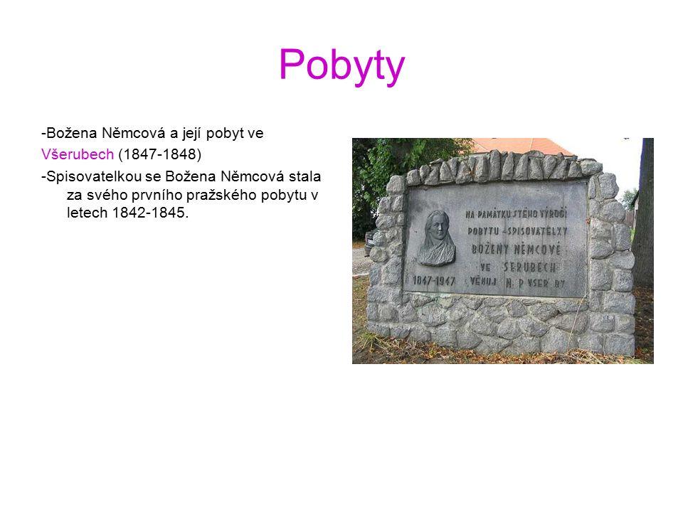 Pobyty -Božena Němcová a její pobyt ve Všerubech (1847-1848) -Spisovatelkou se Božena Němcová stala za svého prvního pražského pobytu v letech 1842-1845.