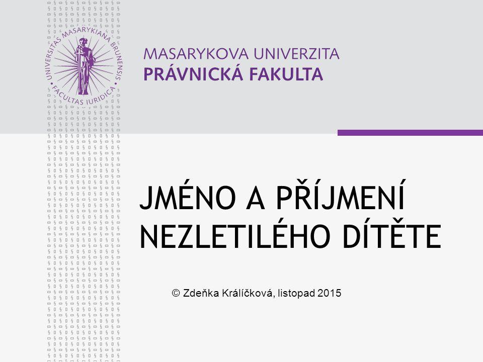 JMÉNO A PŘÍJMENÍ NEZLETILÉHO DÍTĚTE © Zdeňka Králíčková, listopad 2015