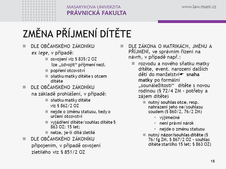 """www.law.muni.cz 15 ZMĚNA PŘÍJMENÍ DÍTĚTE DLE OBČANSKÉHO ZÁKONÍKU ex lege, v případě: osvojení viz § 835/2 OZ lze """"zdvojit"""" příjmení nezl. popření otco"""