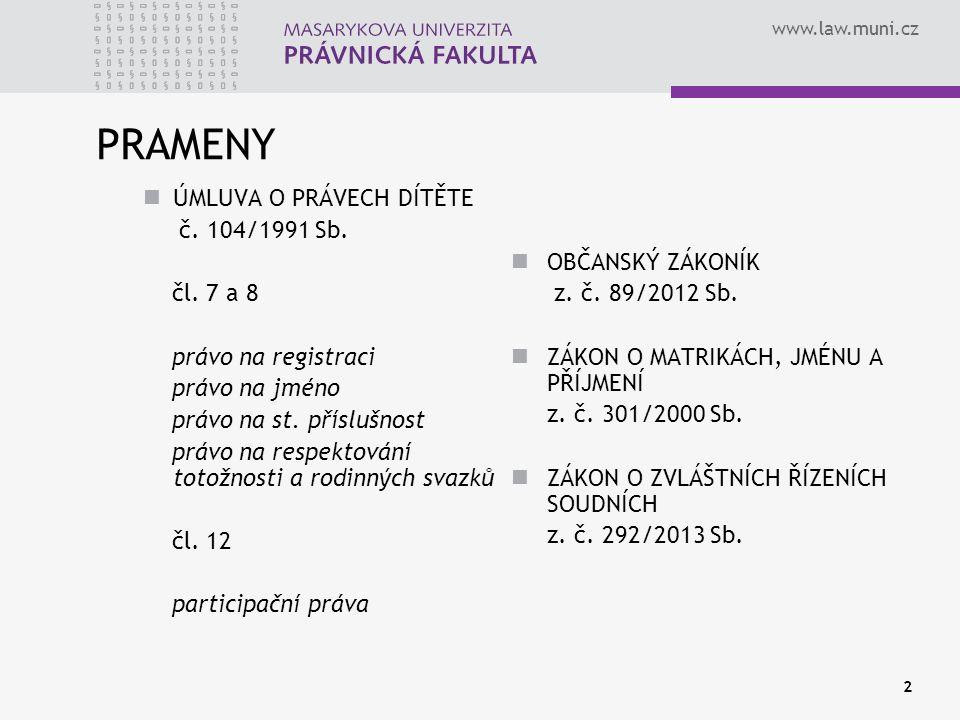 www.law.muni.cz 2 PRAMENY ÚMLUVA O PRÁVECH DÍTĚTE č. 104/1991 Sb. čl. 7 a 8 právo na registraci právo na jméno právo na st. příslušnost právo na respe
