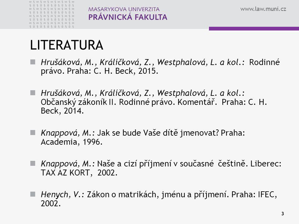 www.law.muni.cz 3 LITERATURA Hrušáková, M., Králíčková, Z., Westphalová, L. a kol.: Rodinné právo. Praha: C. H. Beck, 2015. Hrušáková, M., Králíčková,