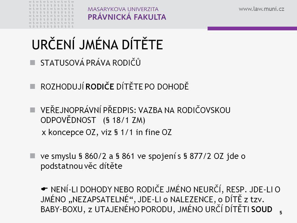 www.law.muni.cz 5 URČENÍ JMÉNA DÍTĚTE STATUSOVÁ PRÁVA RODIČŮ ROZHODUJÍ RODIČE DÍTĚTE PO DOHODĚ VEŘEJNOPRÁVNÍ PŘEDPIS: VAZBA NA RODIČOVSKOU ODPOVĚDNOST