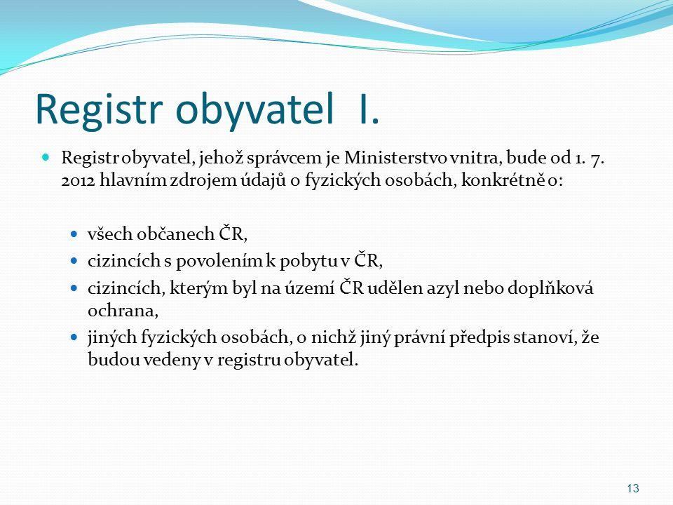 Registr obyvatel I. Registr obyvatel, jehož správcem je Ministerstvo vnitra, bude od 1.