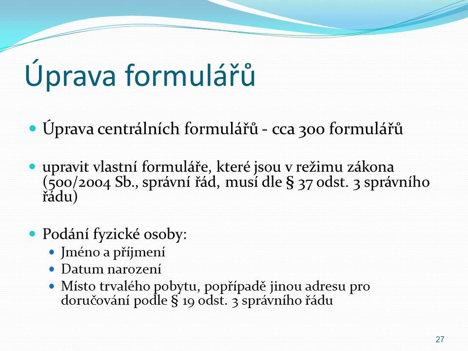 Úprava formulářů Úprava centrálních formulářů - cca 300 formulářů upravit vlastní formuláře, které jsou v režimu zákona (500/2004 Sb., správní řád, musí dle § 37 odst.