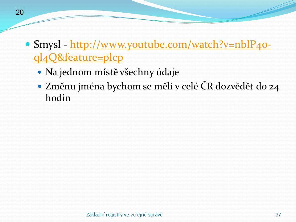Smysl - http://www.youtube.com/watch?v=nblP4o- ql4Q&feature=plcphttp://www.youtube.com/watch?v=nblP4o- ql4Q&feature=plcp Na jednom místě všechny údaje Změnu jména bychom se měli v celé ČR dozvědět do 24 hodin Základní registry ve veřejné správě 37 20