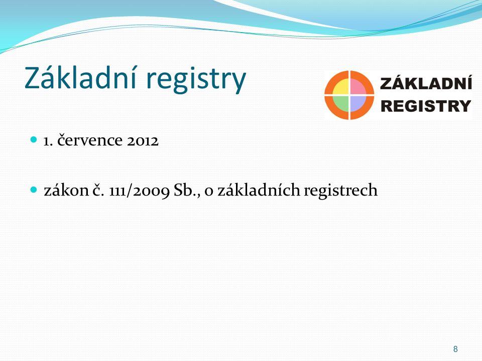 Základní registry 1. července 2012 zákon č. 111/2009 Sb., o základních registrech 8