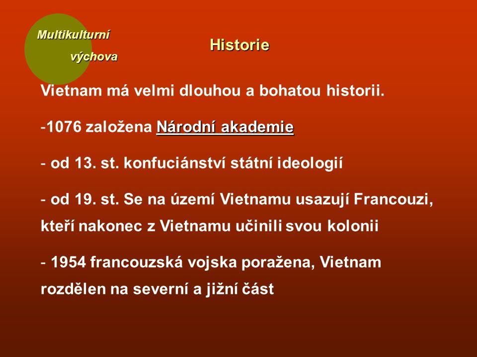 Multikulturní výchova výchova Historie Vietnam má velmi dlouhou a bohatou historii. Národní akademie -1076 založena Národní akademie - od 13. st. konf