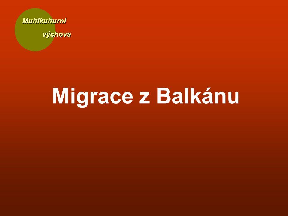 Multikulturní výchova výchova Migrace z Balkánu