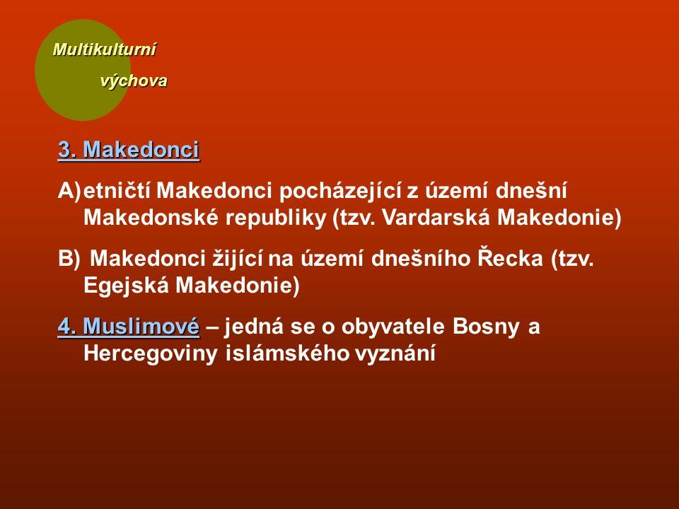 Multikulturní výchova výchova 3. Makedonci A)etničtí Makedonci pocházející z území dnešní Makedonské republiky (tzv. Vardarská Makedonie) B) Makedonci