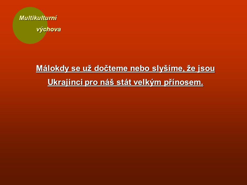 Multikulturní výchova výchova Málokdy se už dočteme nebo slyšíme, že jsou Ukrajinci pro náš stát velkým přínosem.