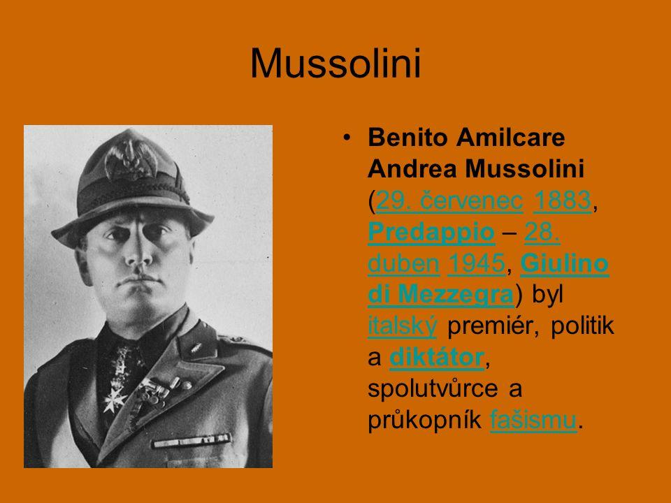 Mussolini Benito Amilcare Andrea Mussolini (29. červenec 1883, Predappio – 28.