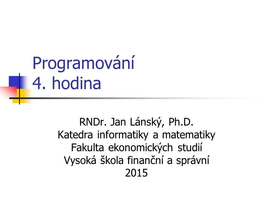 Programování 4. hodina RNDr. Jan Lánský, Ph.D.