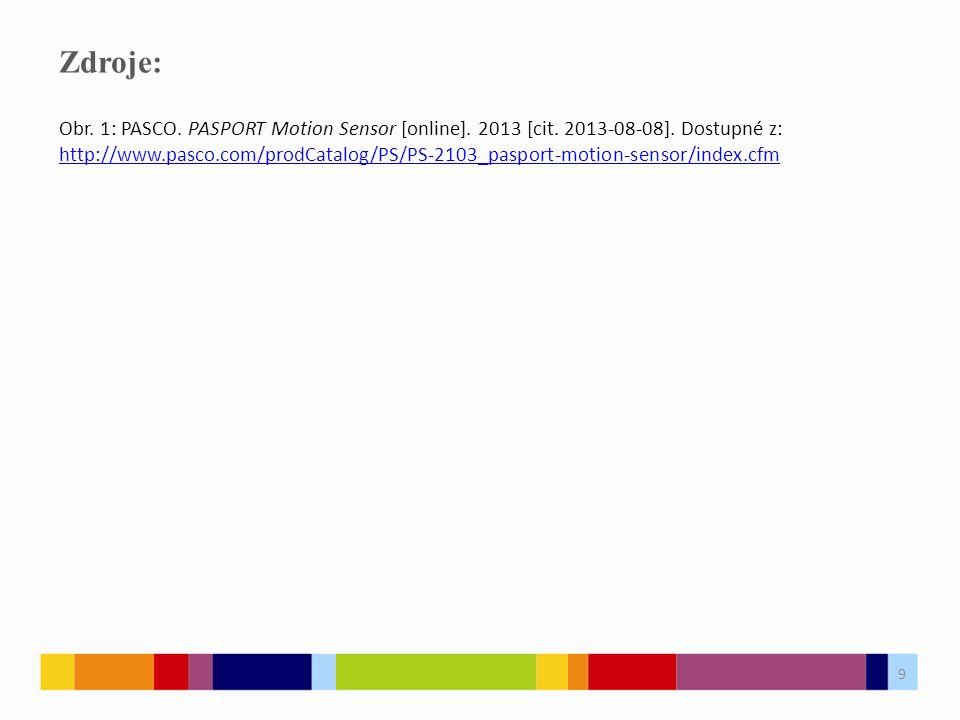 9 Zdroje: 9 Obr. 1: PASCO. PASPORT Motion Sensor [online].