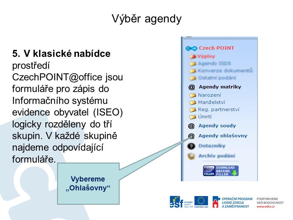 Výběr agendy 5.V klasické nabídce prostředí CzechPOINT@office jsou formuláře pro zápis do Informačního systému evidence obyvatel (ISEO) logicky rozděleny do tří skupin.