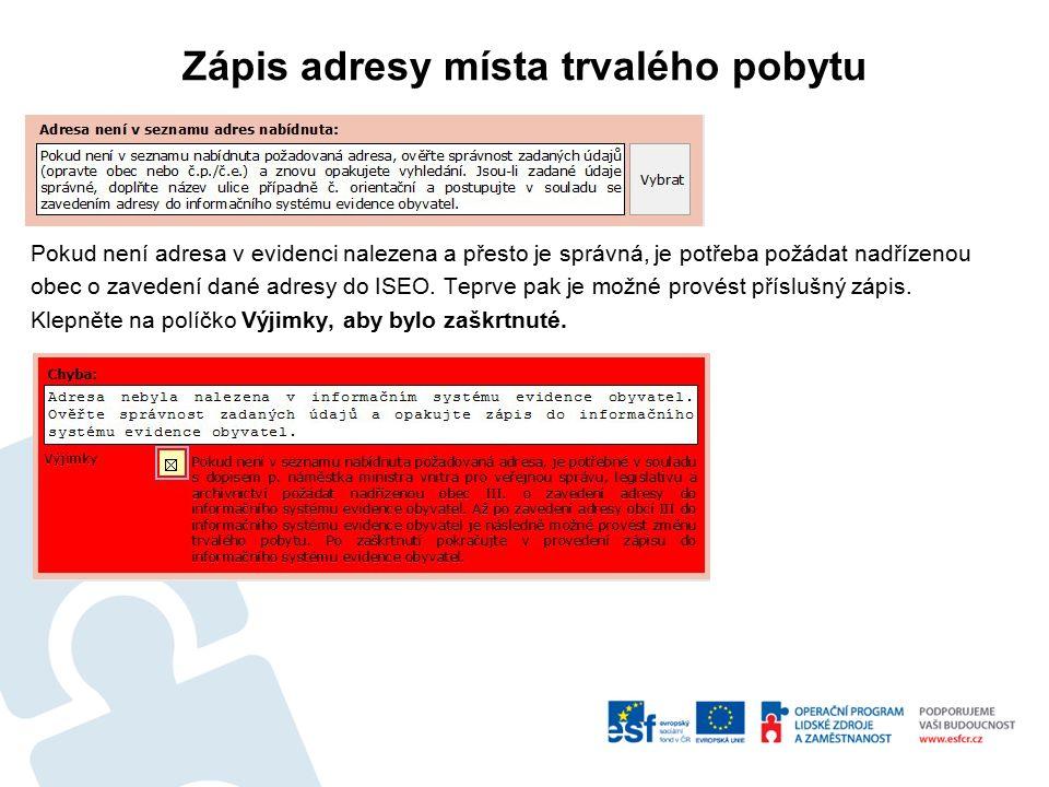 Zápis adresy místa trvalého pobytu Pokud není adresa v evidenci nalezena a přesto je správná, je potřeba požádat nadřízenou obec o zavedení dané adresy do ISEO.