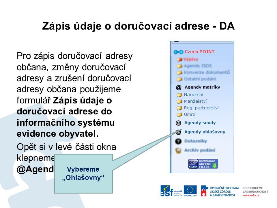 Zápis údaje o doručovací adrese - DA Pro zápis doručovací adresy občana, změny doručovací adresy a zrušení doručovací adresy občana použijeme formulář Zápis údaje o doručovací adrese do informačního systému evidence obyvatel.