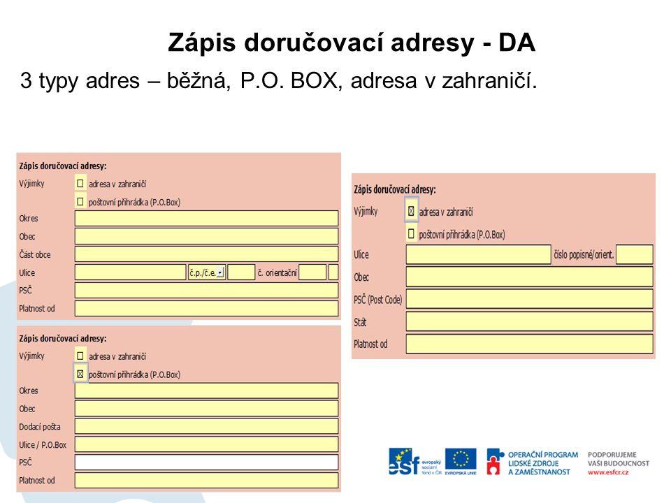 Zápis doručovací adresy - DA 3 typy adres – běžná, P.O. BOX, adresa v zahraničí.