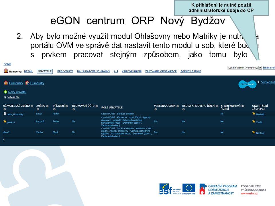 eGON centrum ORP Nový Bydžov 2.Aby bylo možné využít modul Ohlašovny nebo Matriky je nutné na portálu OVM ve správě dat nastavit tento modul u sob, které budou s prvkem pracovat stejným způsobem, jako tomu bylo u autorizované konverze dokumentů z moci úřední.