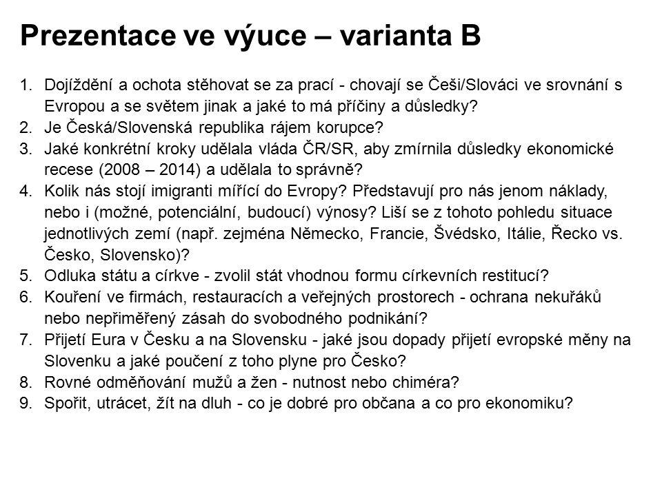 Prezentace ve výuce – varianta B 1.Dojíždění a ochota stěhovat se za prací - chovají se Češi/Slováci ve srovnání s Evropou a se světem jinak a jaké to má příčiny a důsledky.