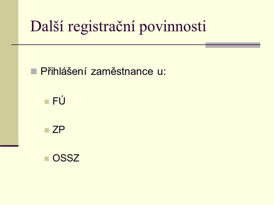 Další registrační povinnosti Přihlášení zaměstnance u: FÚ ZP OSSZ