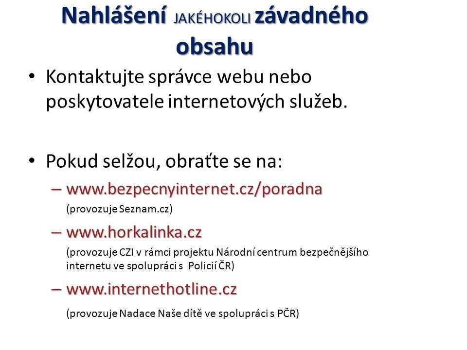 Nahlášení JAKÉHOKOLI závadného obsahu Kontaktujte správce webu nebo poskytovatele internetových služeb.