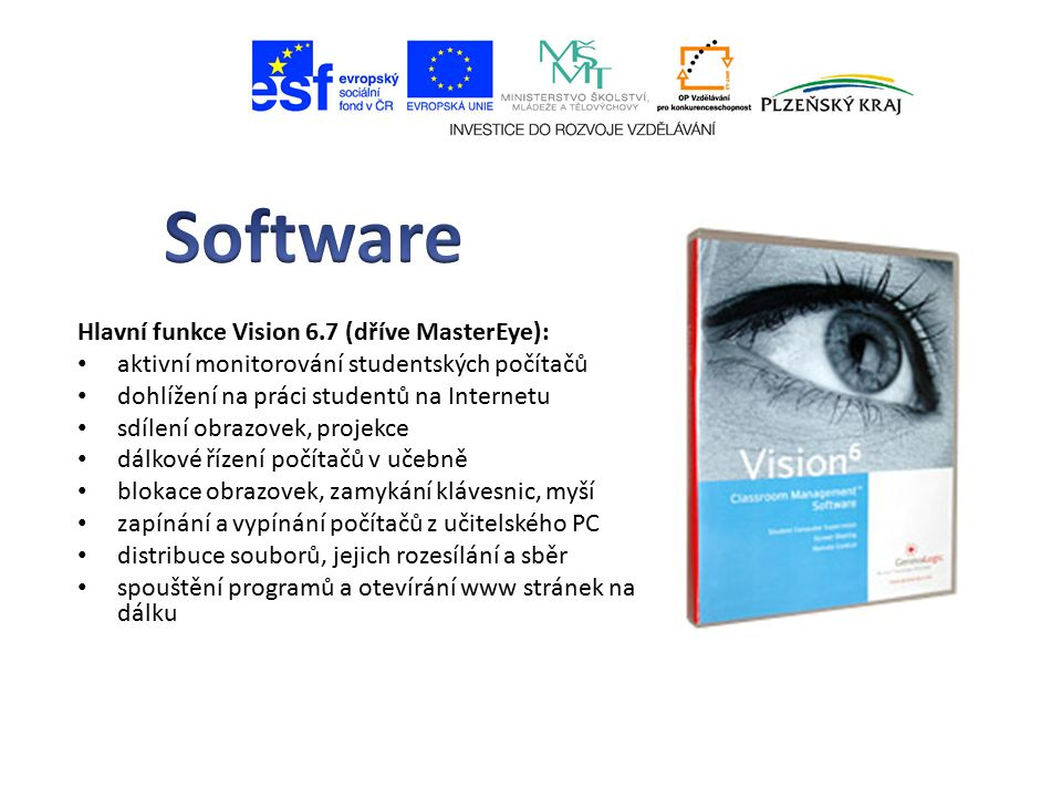 Hlavní funkce Vision 6.7 (dříve MasterEye): aktivní monitorování studentských počítačů dohlížení na práci studentů na Internetu sdílení obrazovek, projekce dálkové řízení počítačů v učebně blokace obrazovek, zamykání klávesnic, myší zapínání a vypínání počítačů z učitelského PC distribuce souborů, jejich rozesílání a sběr spouštění programů a otevírání www stránek na dálku