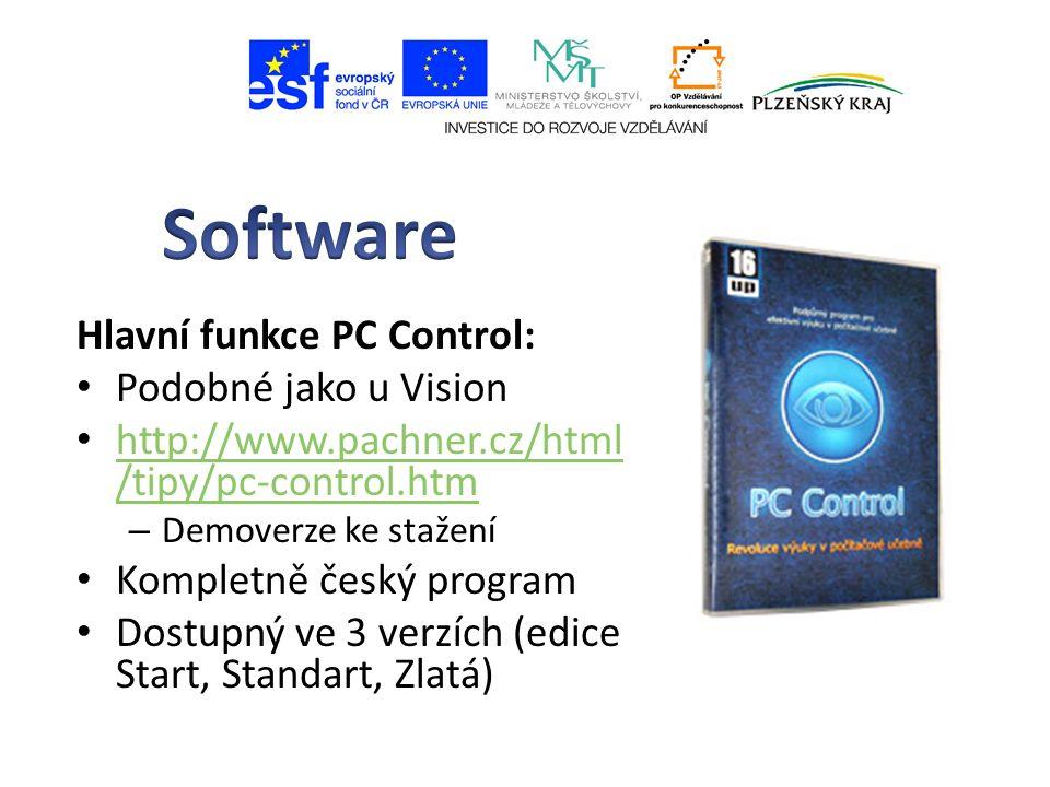 Hlavní funkce PC Control: Podobné jako u Vision http://www.pachner.cz/html /tipy/pc-control.htm http://www.pachner.cz/html /tipy/pc-control.htm – Demoverze ke stažení Kompletně český program Dostupný ve 3 verzích (edice Start, Standart, Zlatá)