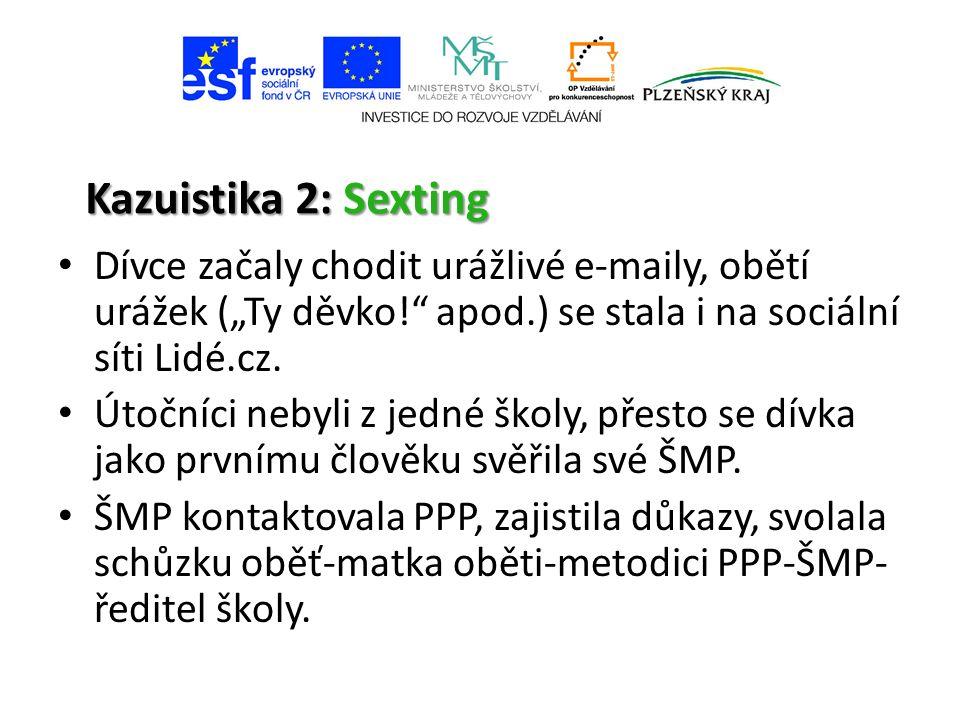"""Kazuistika 2: Sexting Dívce začaly chodit urážlivé e-maily, obětí urážek (""""Ty děvko! apod.) se stala i na sociální síti Lidé.cz."""