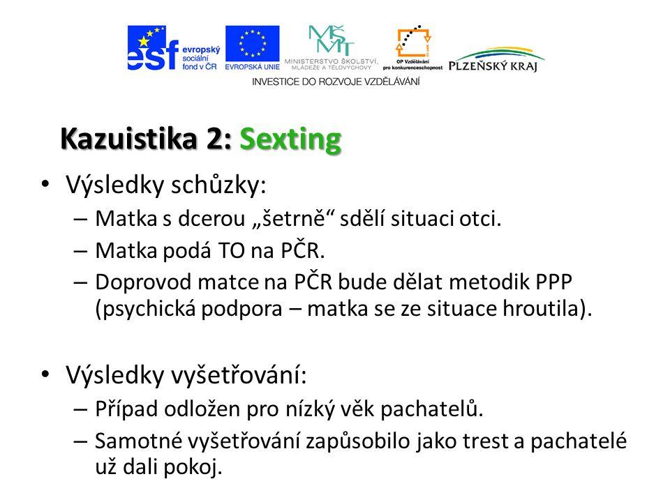 """Kazuistika 2: Sexting Výsledky schůzky: – Matka s dcerou """"šetrně sdělí situaci otci."""