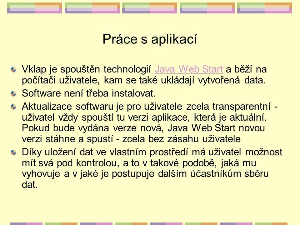 Práce s aplikací Vklap je spouštěn technologií Java Web Start a běží na počítači uživatele, kam se také ukládají vytvořená data.Java Web Start Softwar