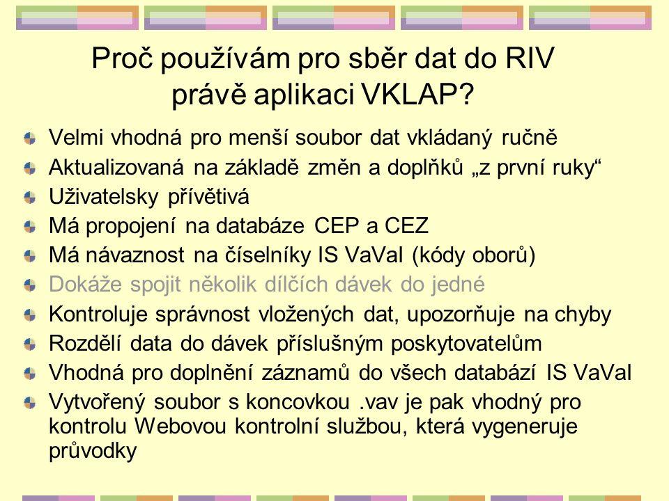 """Proč používám pro sběr dat do RIV právě aplikaci VKLAP? Velmi vhodná pro menší soubor dat vkládaný ručně Aktualizovaná na základě změn a doplňků """"z pr"""