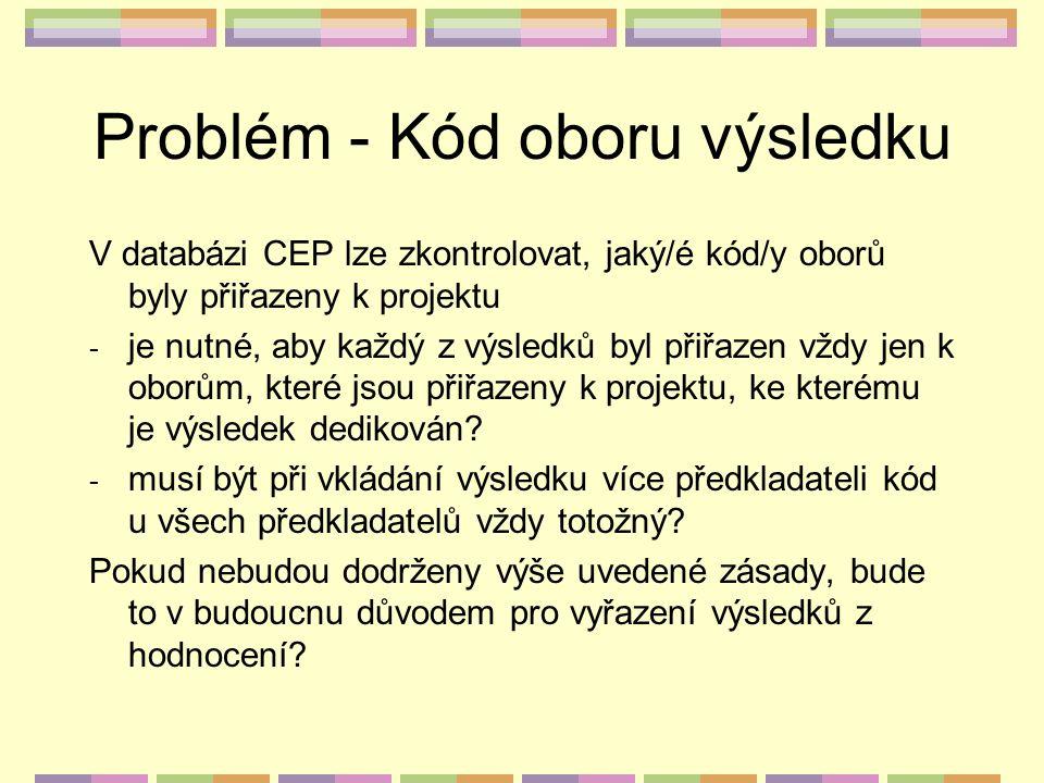 Problém - Kód oboru výsledku V databázi CEP lze zkontrolovat, jaký/é kód/y oborů byly přiřazeny k projektu - je nutné, aby každý z výsledků byl přiřaz