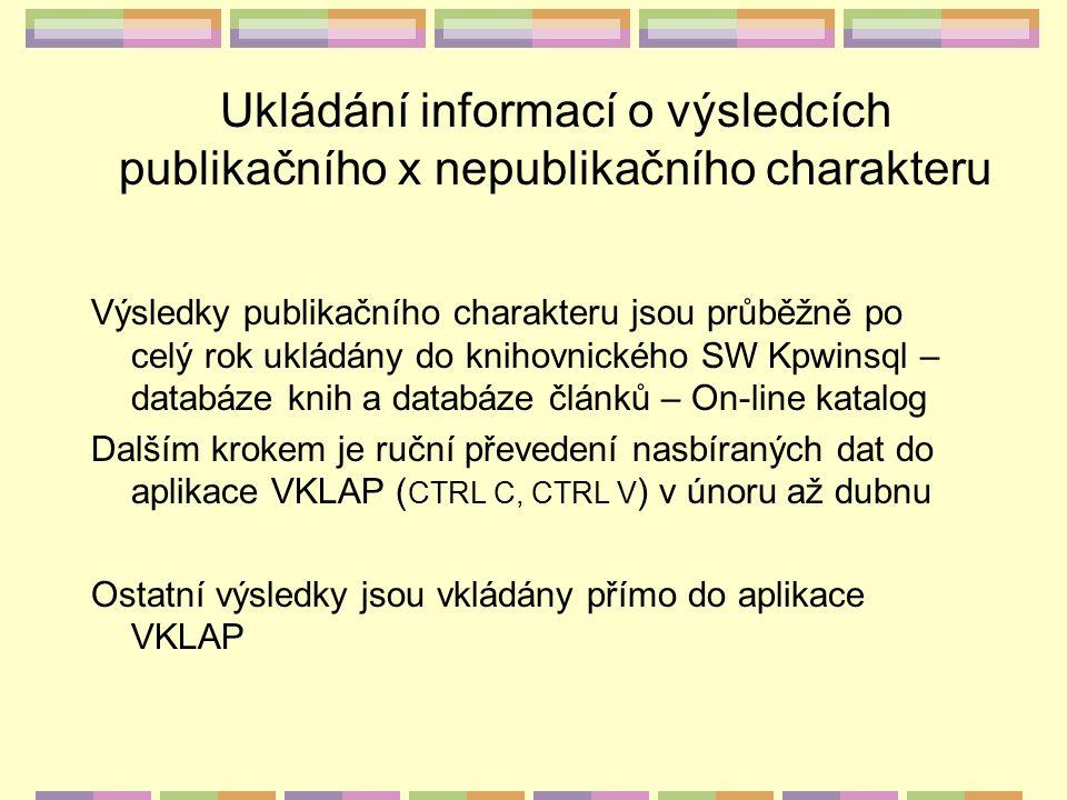 Ukládání informací o výsledcích publikačního x nepublikačního charakteru Výsledky publikačního charakteru jsou průběžně po celý rok ukládány do knihov