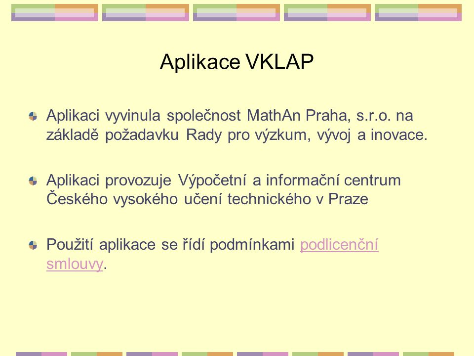 Aplikace VKLAP Aplikaci vyvinula společnost MathAn Praha, s.r.o. na základě požadavku Rady pro výzkum, vývoj a inovace. Aplikaci provozuje Výpočetní a