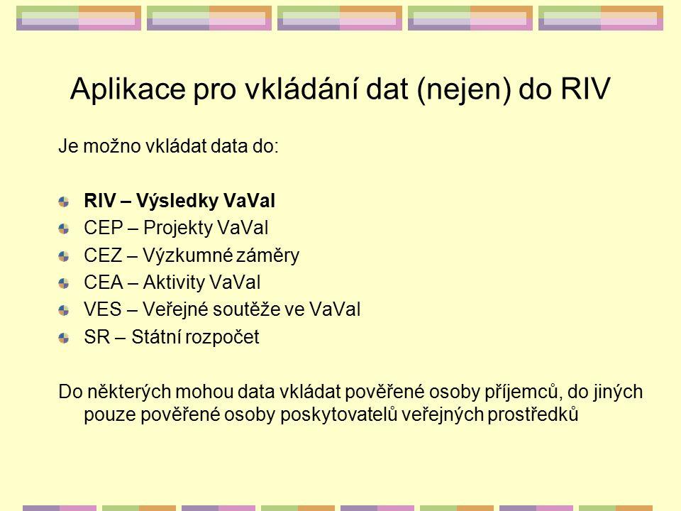 Aplikace pro vkládání dat (nejen) do RIV Je možno vkládat data do: RIV – Výsledky VaVaI CEP – Projekty VaVaI CEZ – Výzkumné záměry CEA – Aktivity VaVa