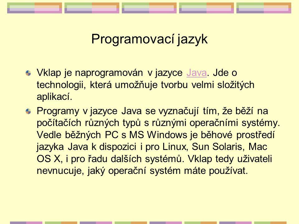 Programovací jazyk Vklap je naprogramován v jazyce Java. Jde o technologii, která umožňuje tvorbu velmi složitých aplikací.Java Programy v jazyce Java