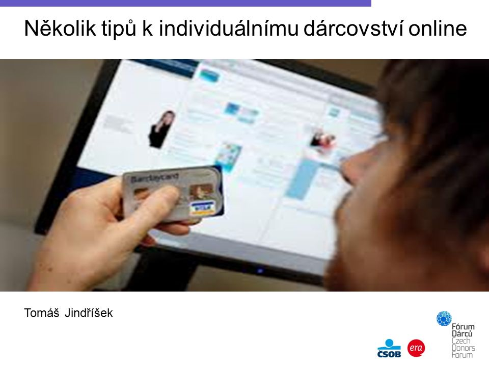 Tomáš Jindříšek Několik tipů k individuálnímu dárcovství online