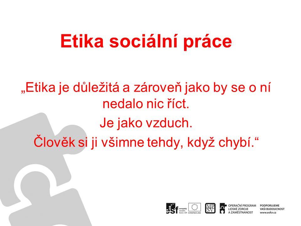"""Etika sociální práce """"Etika je důležitá a zároveň jako by se o ní nedalo nic říct."""