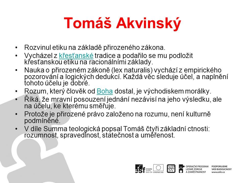 Tomáš Akvinský Rozvinul etiku na základě přirozeného zákona.
