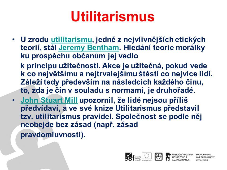 Utilitarismus U zrodu utilitarismu, jedné z nejvlivnějších etických teorií, stál Jeremy Bentham.
