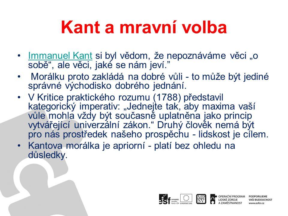 """Kant a mravní volba Immanuel Kant si byl vědom, že nepoznáváme věci """"o sobě , ale věci, jaké se nám jeví. Immanuel Kant Morálku proto zakládá na dobré vůli - to může být jediné správné východisko dobrého jednání."""