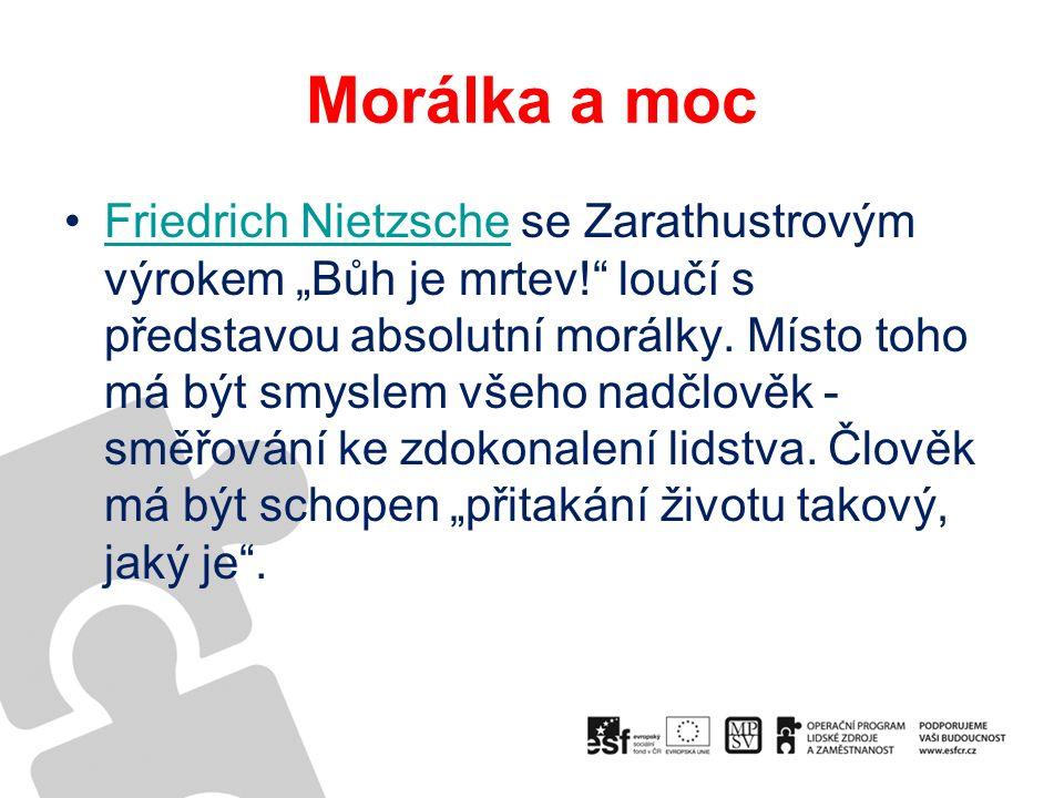 """Morálka a moc Friedrich Nietzsche se Zarathustrovým výrokem """"Bůh je mrtev! loučí s představou absolutní morálky."""