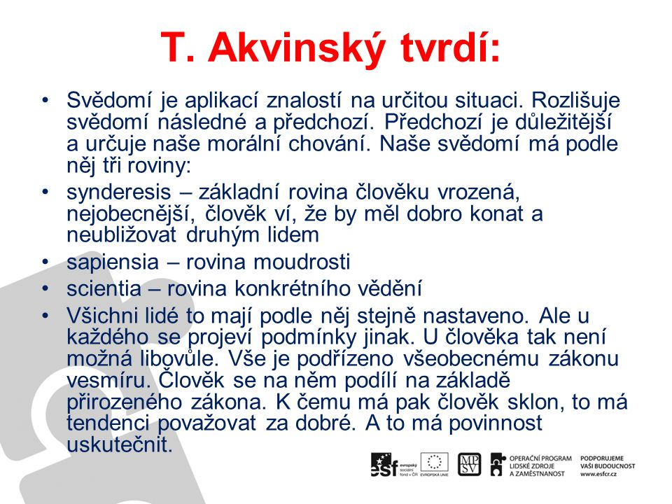 T. Akvinský tvrdí: Svědomí je aplikací znalostí na určitou situaci.