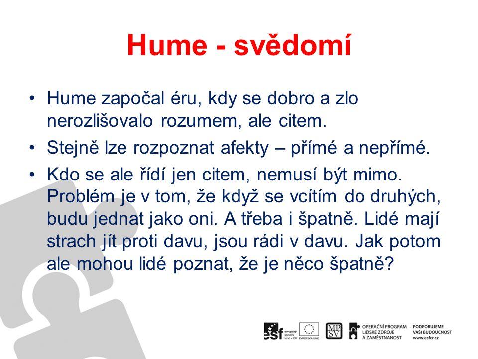 Hume - svědomí Hume započal éru, kdy se dobro a zlo nerozlišovalo rozumem, ale citem.