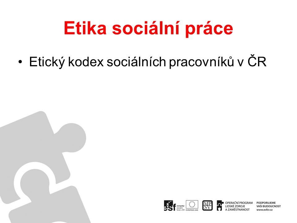Etika sociální práce Etický kodex sociálních pracovníků v ČR