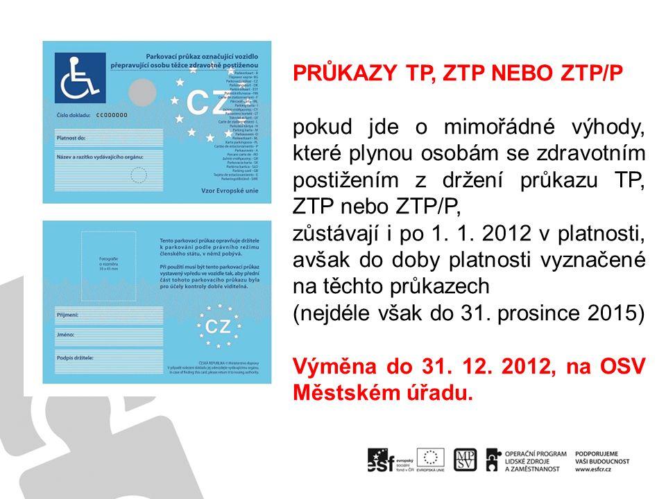 PRŮKAZY TP, ZTP NEBO ZTP/P pokud jde o mimořádné výhody, které plynou osobám se zdravotním postižením z držení průkazu TP, ZTP nebo ZTP/P, zůstávají i po 1.